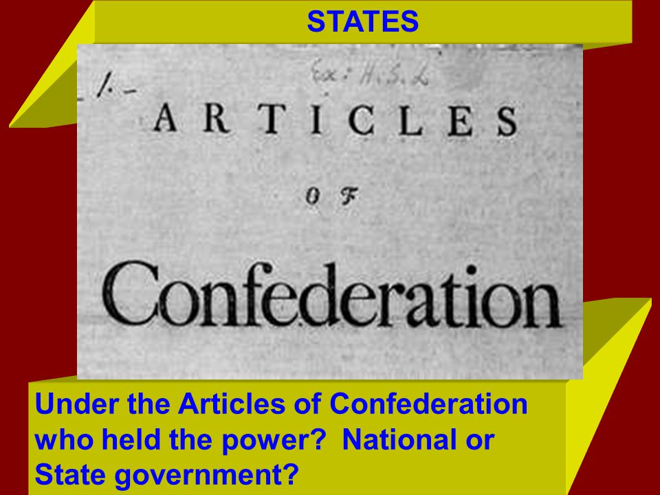 Under the Articles of Confederation who held the power? National or State government? STATES