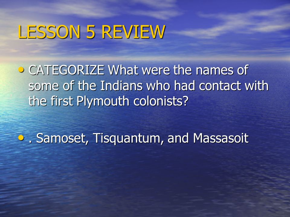 LESSON 5 REVIEW CATEGORIZE What were the names of some of the Indians who had contact with the first Plymouth colonists.