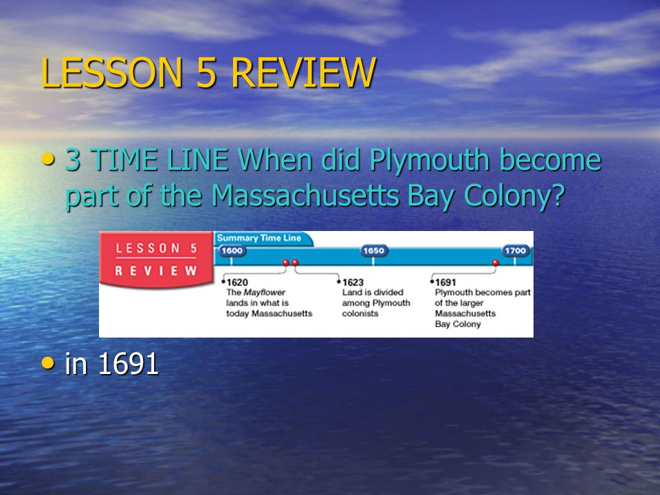 LESSON 5 REVIEW 3 TIME LINE When did Plymouth become part of the Massachusetts Bay Colony.