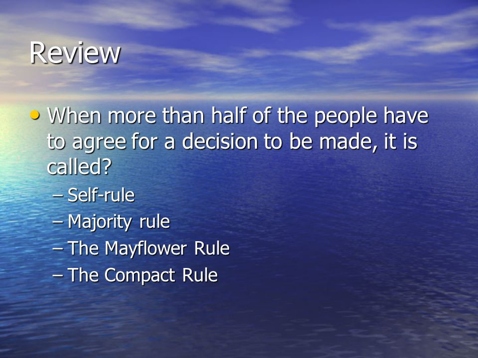 Review When more than half of the people have to agree for a decision to be made, it is called.