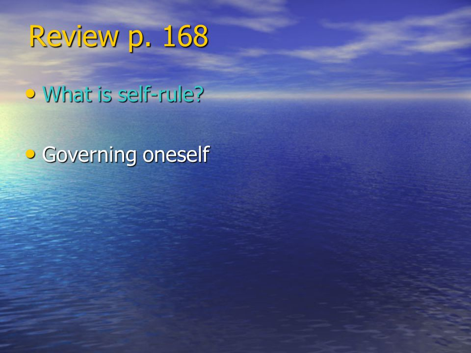 Review p. 168 What is self-rule? What is self-rule? Governing oneself Governing oneself