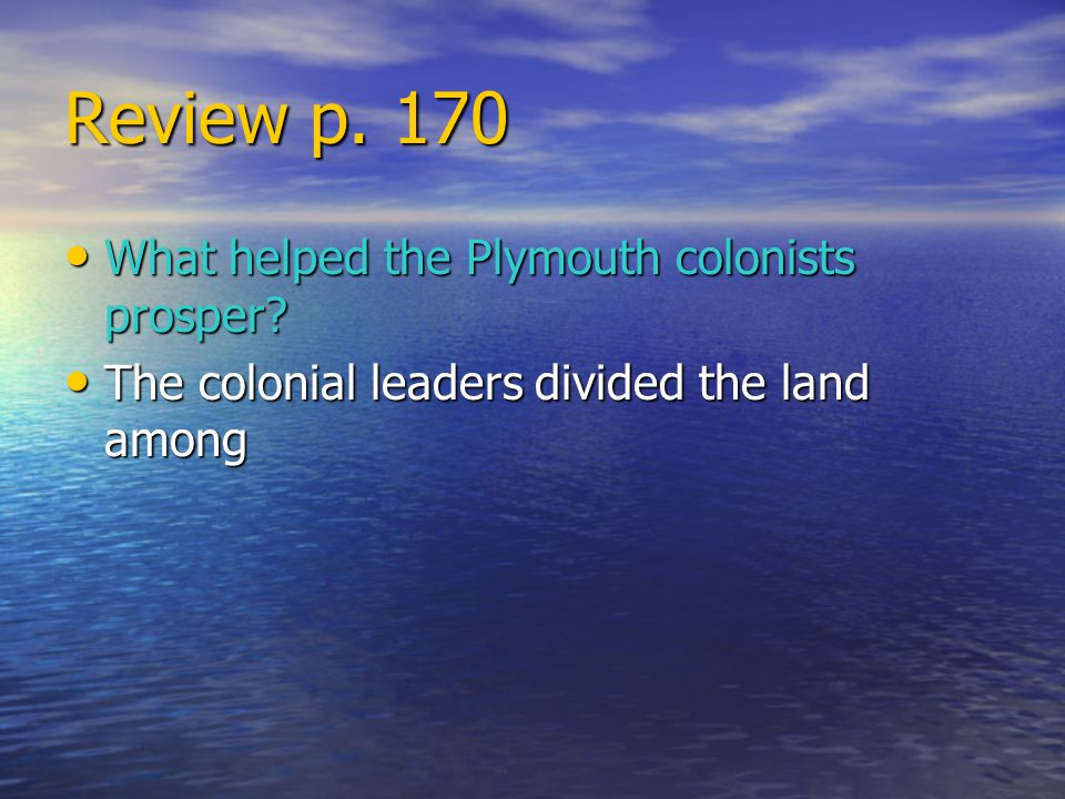 Review p.170 What helped the Plymouth colonists prosper.