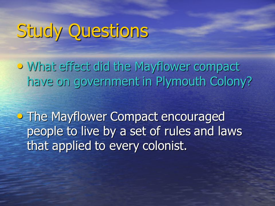 Study Questions What effect did the Mayflower compact have on government in Plymouth Colony.