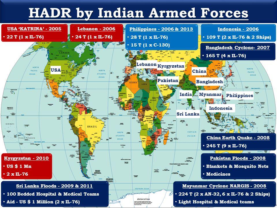 HADR by Indian Armed Forces Bangladesh Cyclone- 2007 165 T (4 x IL-76) Sri Lanka Floods - 2009 & 2011 100 Bedded Hospital & Medical Teams Aid - US $ 1