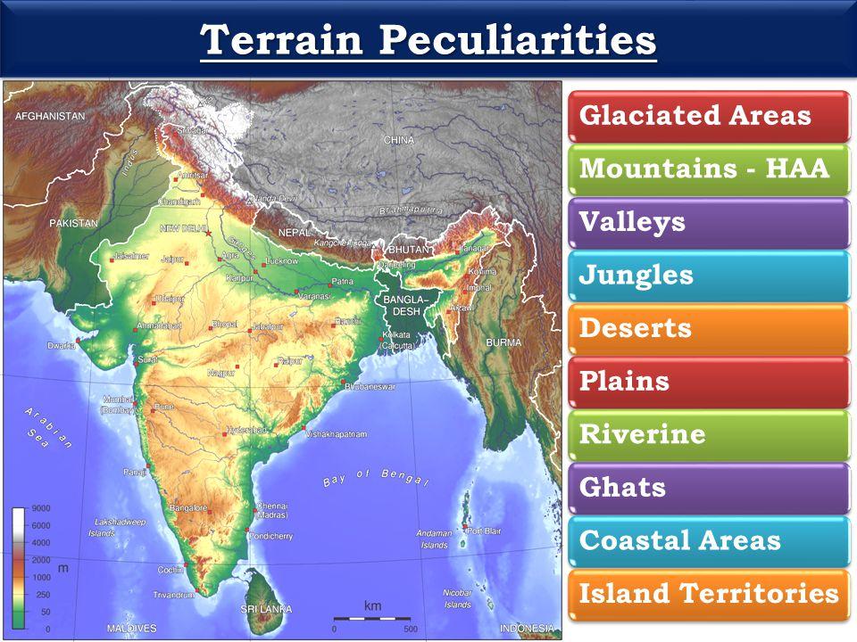 Terrain Peculiarities Glaciated AreasMountains - HAAValleysJunglesDesertsPlainsRiverineGhatsCoastal AreasIsland Territories