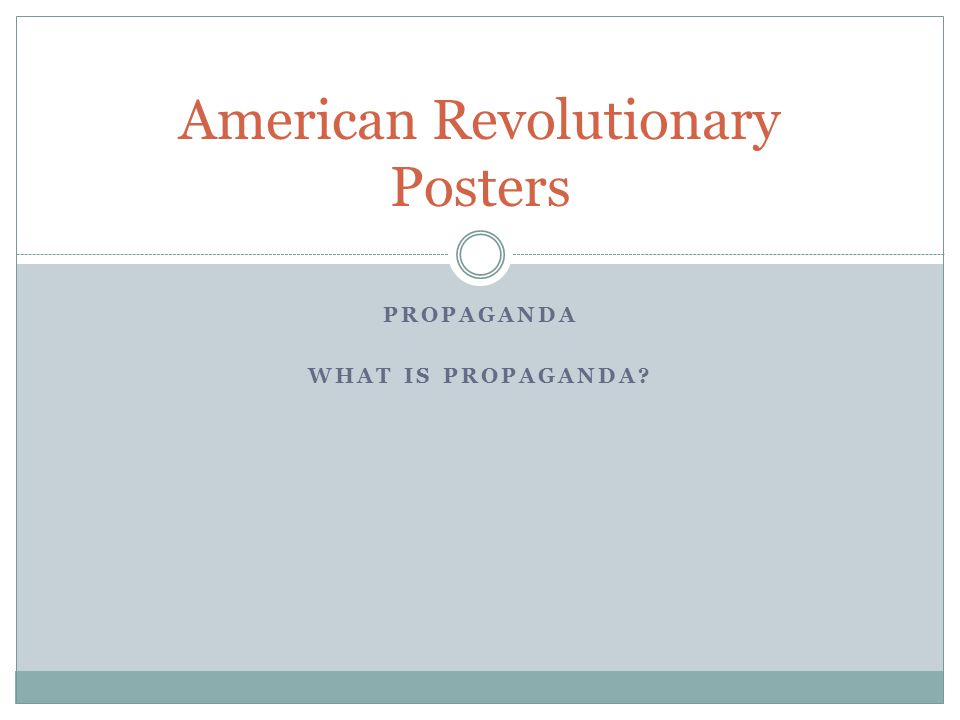 PROPAGANDA WHAT IS PROPAGANDA American Revolutionary Posters