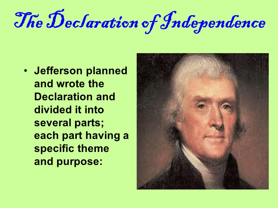 The Declaration of Independence Written by Thomas Jefferson, taken from the ideas of Franklin, Locke, Montesquieu, Adams, and others. Helped to convin