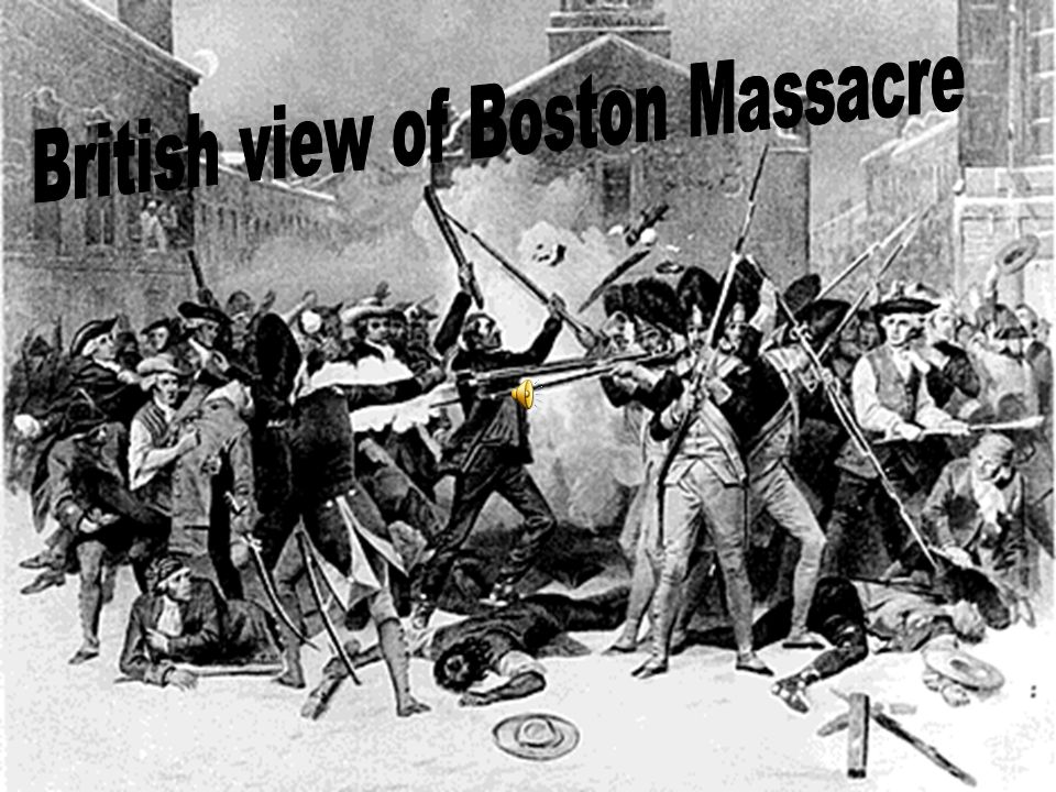 2. Boston Massacre a. Pick fight with British Soldiers (snow w/rocks) b.