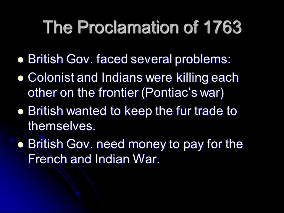 The Proclamation of 1763 British Gov. faced several problems: British Gov.