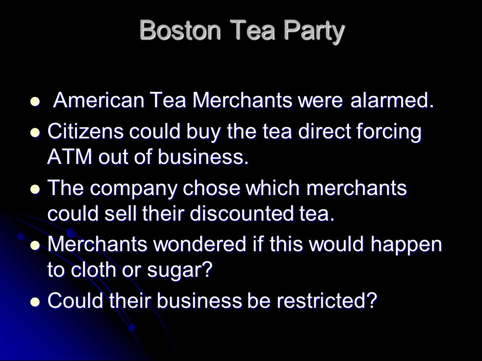 Boston Tea Party American Tea Merchants were alarmed.