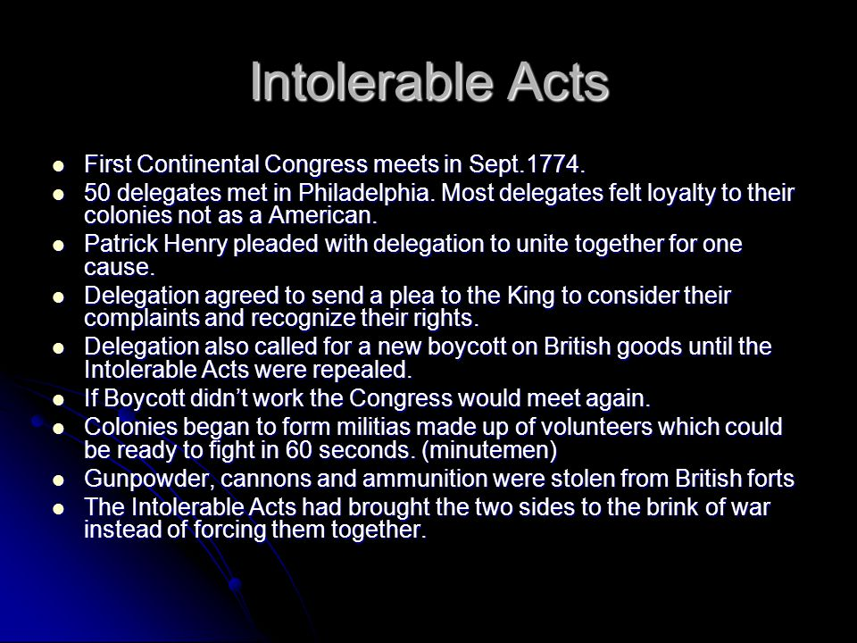 Intolerable Acts First Continental Congress meets in Sept.1774.