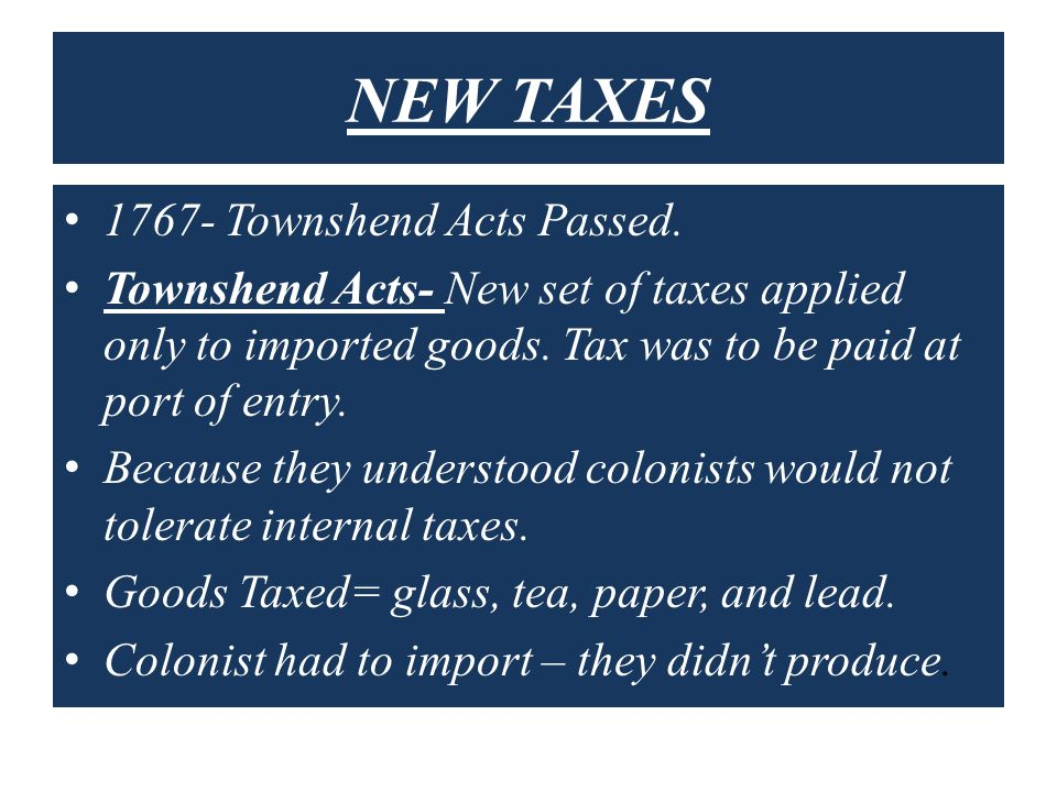 NEW TAXES 1767- Townshend Acts Passed.