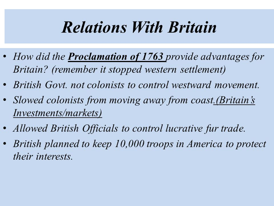 Relations With Britain How did the Proclamation of 1763 provide advantages for Britain.