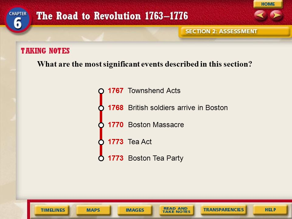 What are the most significant events described in this section? 1773 Boston Tea Party 1773 Tea Act1770 Boston Massacre1768 British soldiers arrive in