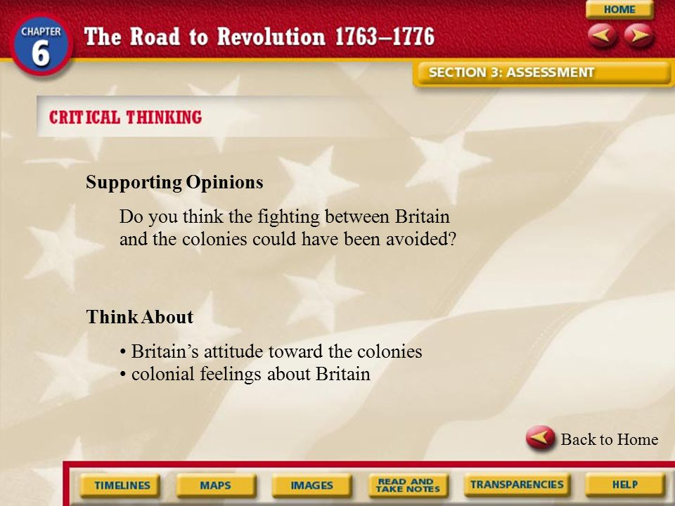 Supporting Opinions Do you think the fighting between Britain and the colonies could have been avoided? Think About Britain's attitude toward the colo