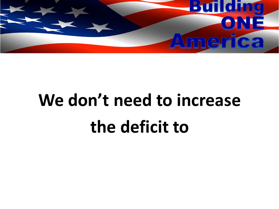 We don't need to increase the deficit to