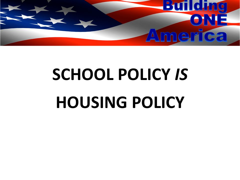 SCHOOL POLICY IS HOUSING POLICY
