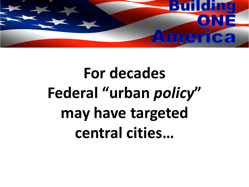 For decades Federal urban policy may have targeted central cities…
