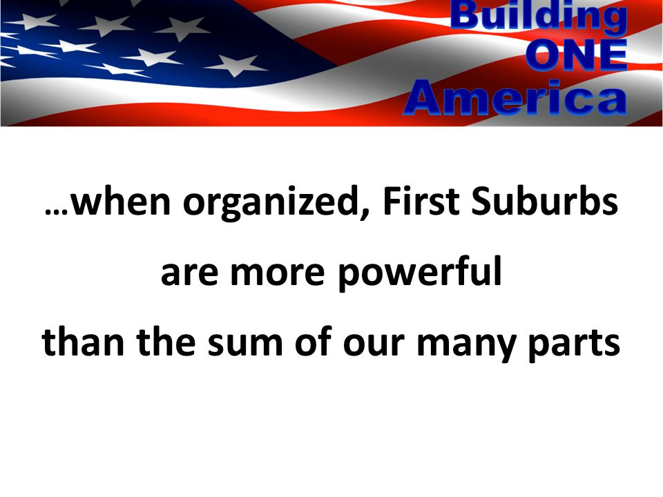 … when organized, First Suburbs are more powerful than the sum of our many parts