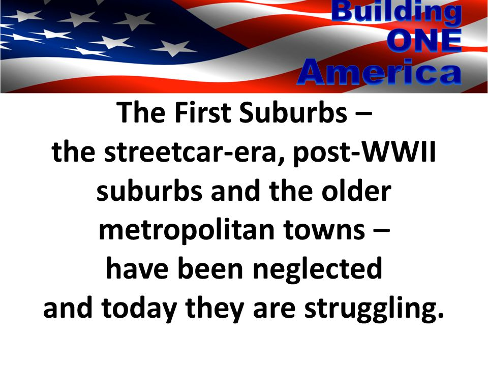 Two guiding principles for changing Federal rules of game to stabilize & strengthen First Suburbs: