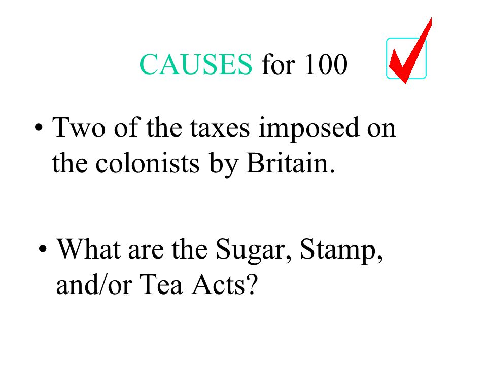 COLONIES for 600 This war pushed Britain into debt, leading to the first taxes on the colonies.
