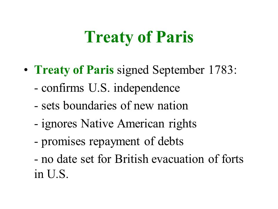 Treaty of Paris Treaty of Paris signed September 1783: - confirms U.S.