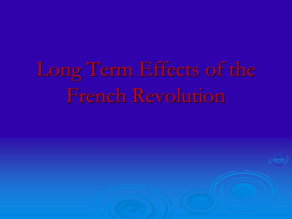 Long Term Effects of the French Revolution