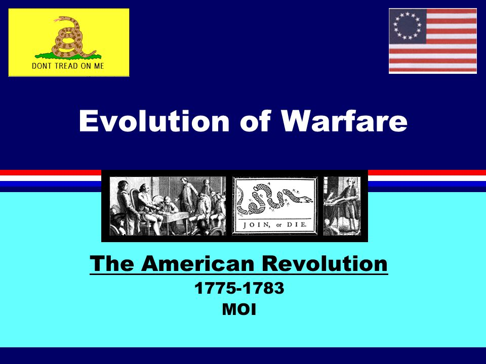 Learning Objectives l Contrast/compare the expressions strategy of attrition and partisan warfare, and apply them to the American Revolution l Discuss British and American strategy and objectives, and note how they changed during the course of the American Revolution l Contrast the Continental Army with the professional armies of the 18th century and show how this difference dictated Washington's strategy l Explain how French intervention tipped the balance in favor of America in the War for Independence