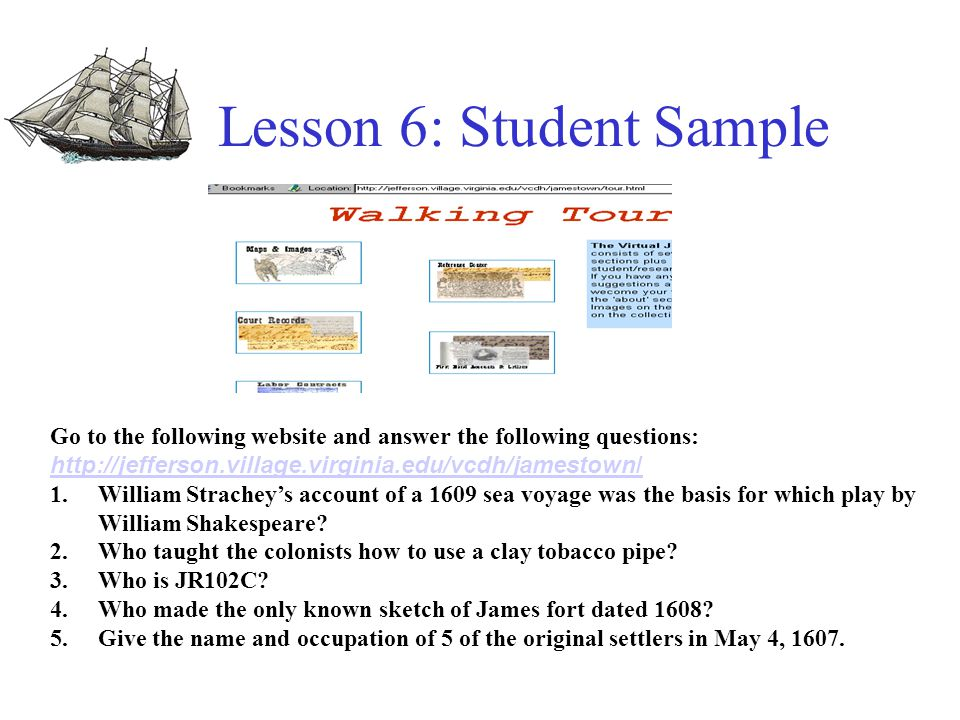 Lesson 6: Jamestown WebQuest Lesson 6 Without Technology: TSW read and complete worksheet about the problems faced by the early settlers.