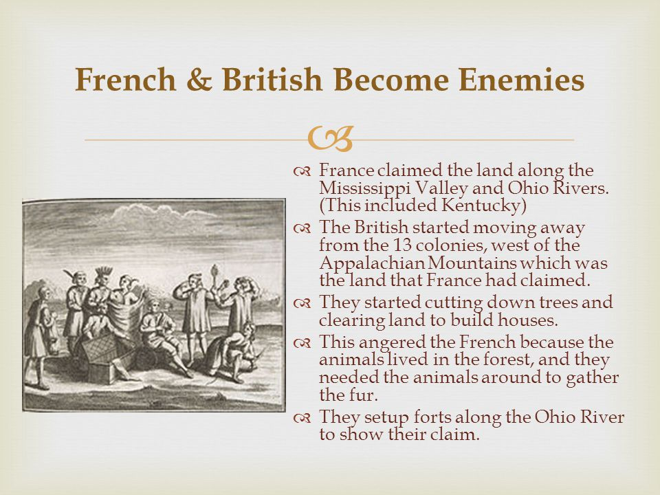   France claimed the land along the Mississippi Valley and Ohio Rivers.
