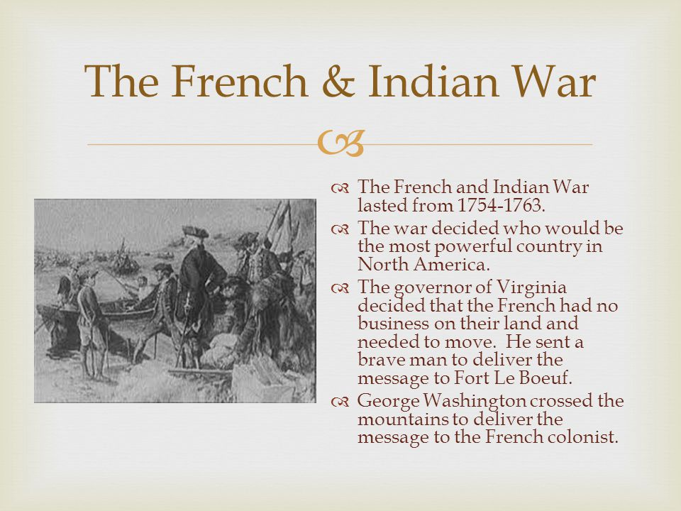   The French and Indian War lasted from 1754-1763.