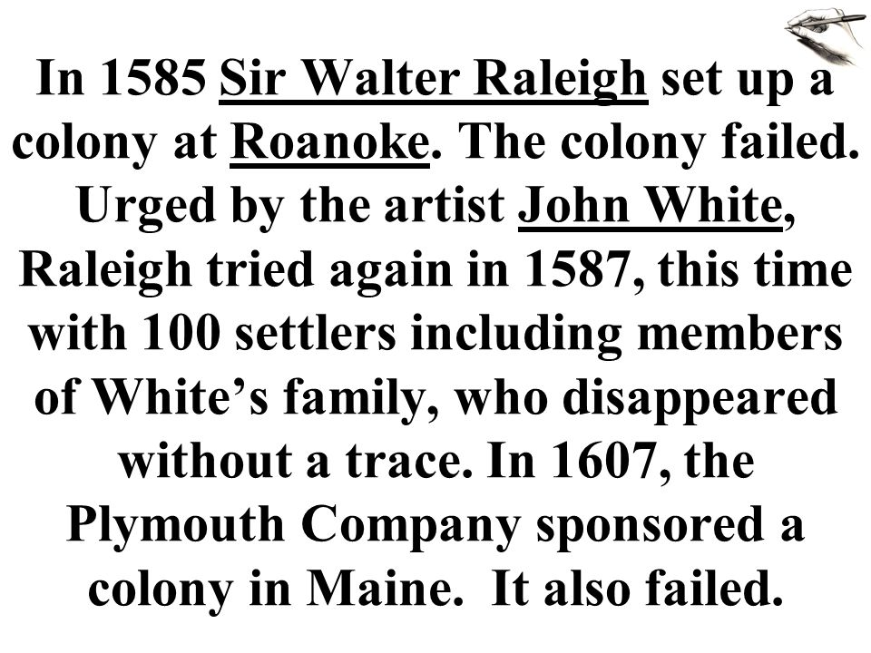 In 1585 Sir Walter Raleigh set up a colony at Roanoke.