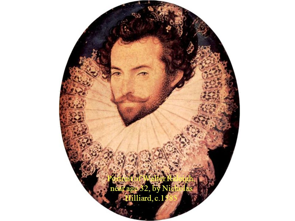 Portrait of Walter Raleigh, near age 32, by Nicholas Hilliard, c.1585