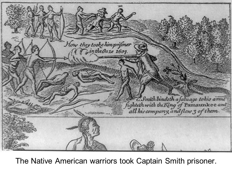 The Native American warriors took Captain Smith prisoner.