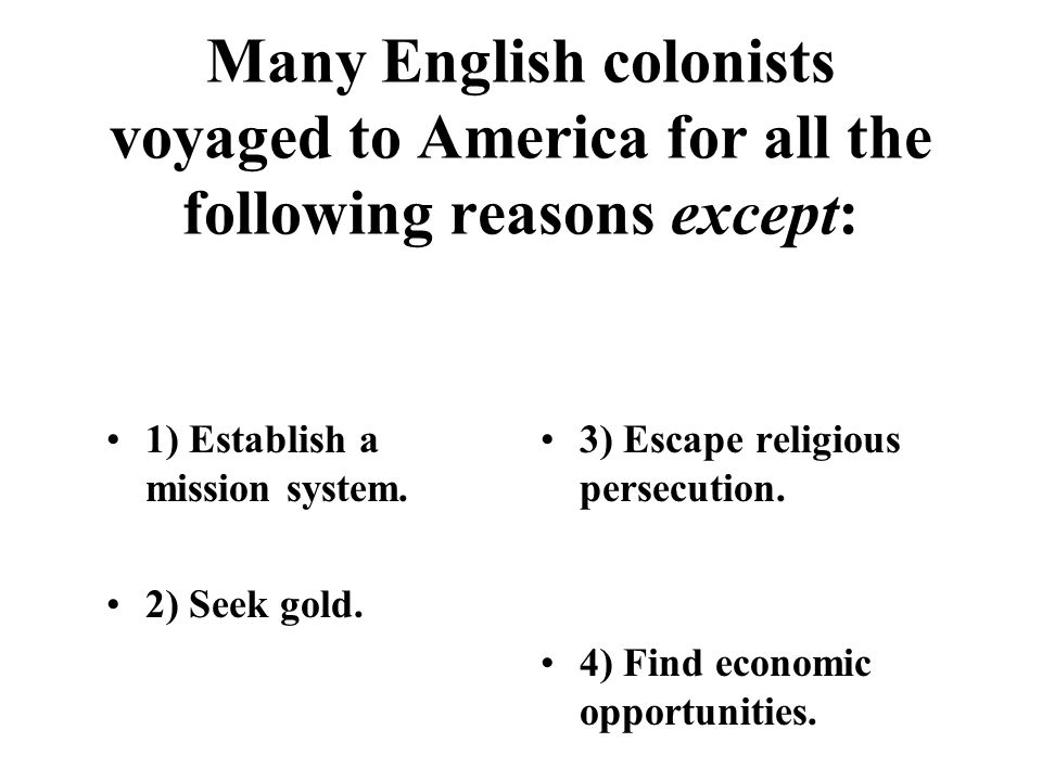 Many English colonists voyaged to America for all the following reasons except: 1) Establish a mission system.