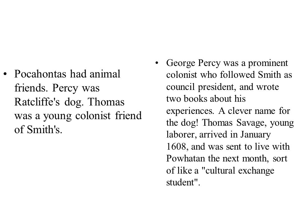 Pocahontas had animal friends. Percy was Ratcliffe s dog.