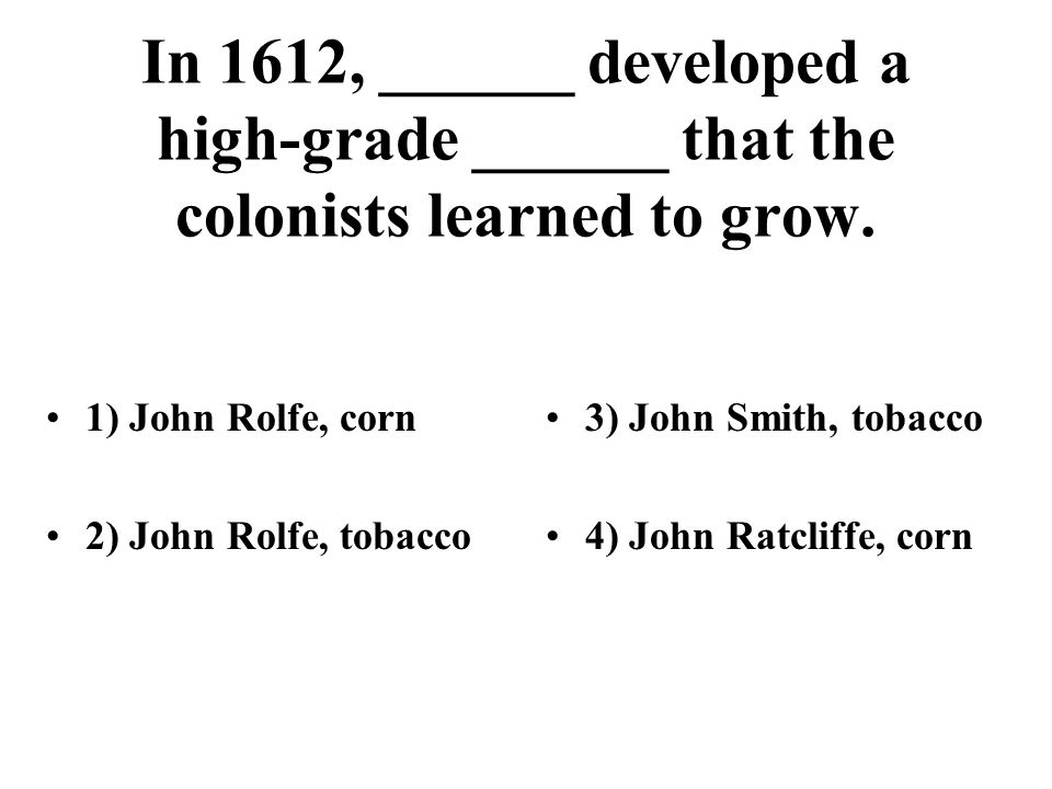 In 1612, ______ developed a high-grade ______ that the colonists learned to grow.