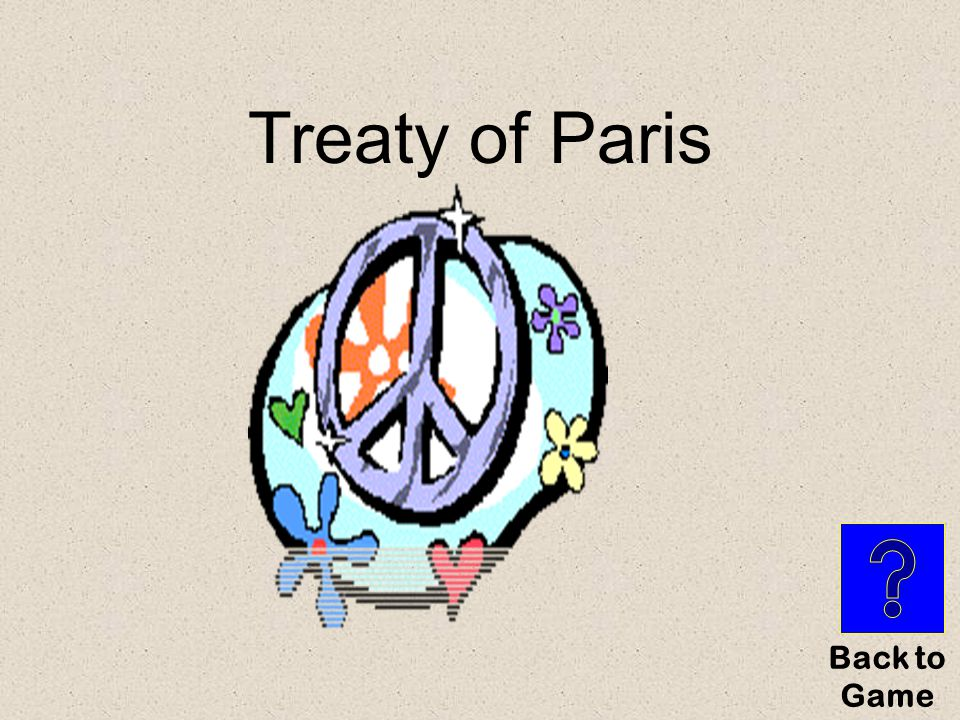 What is…? French and Indian War$100 The treaty that ended this war.