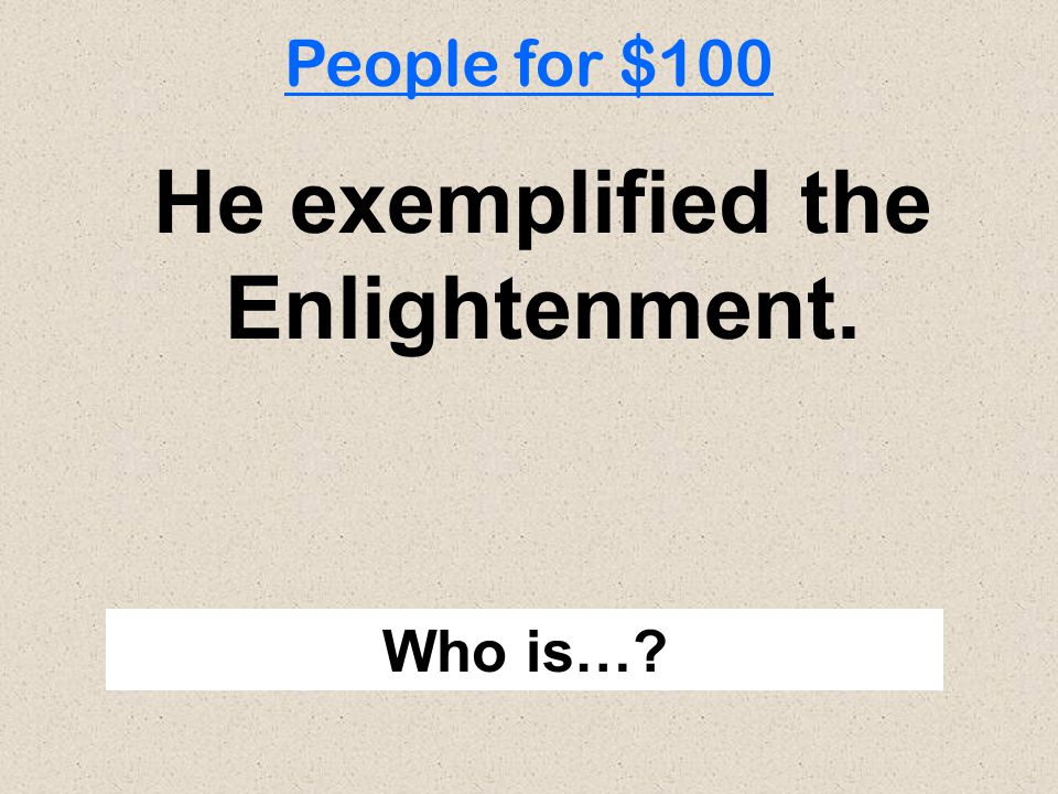 He exemplified the Enlightenment. Who is…? People for $100