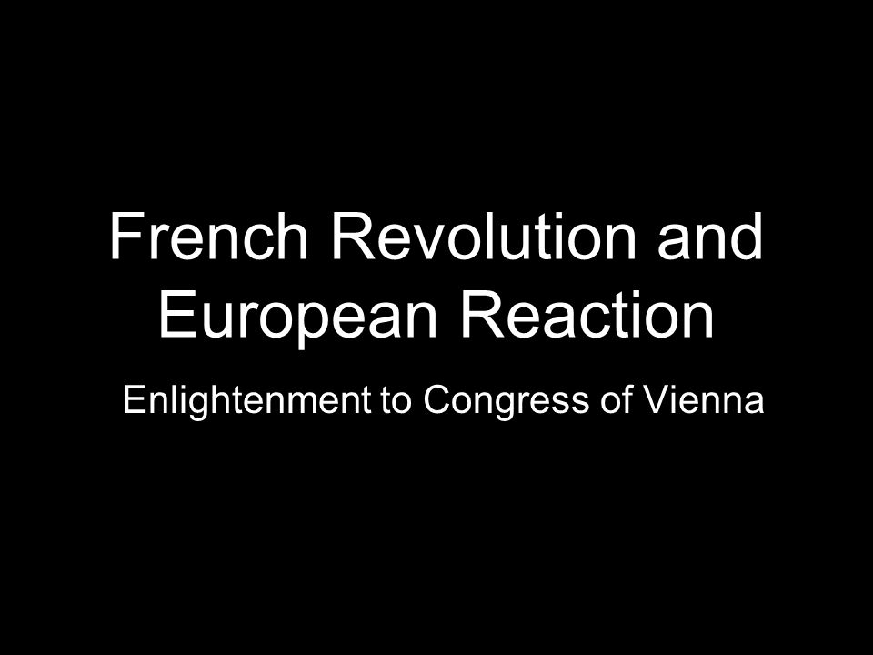 French Revolution and European Reaction Enlightenment to Congress of Vienna