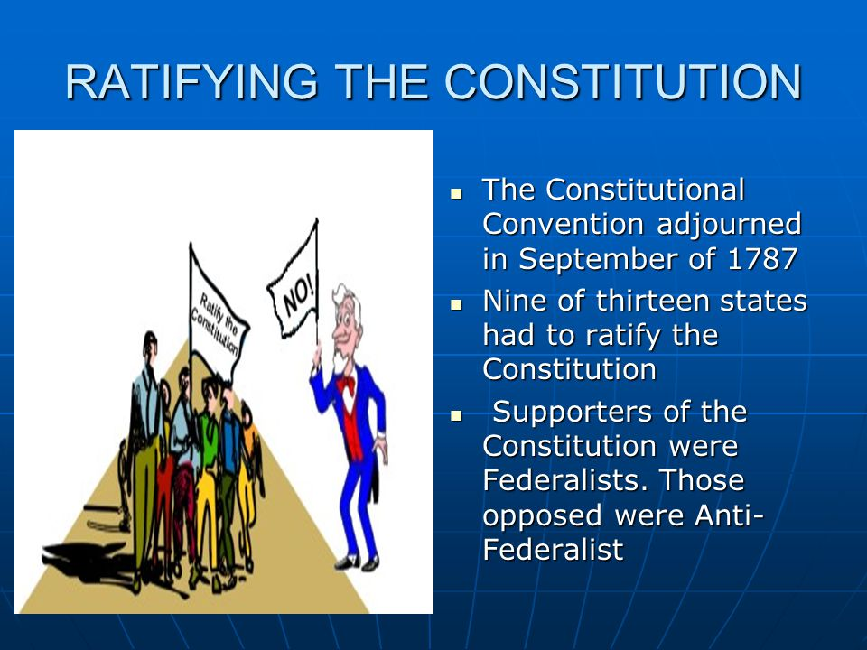 RATIFYING THE CONSTITUTION The Constitutional Convention adjourned in September of 1787 The Constitutional Convention adjourned in September of 1787 N