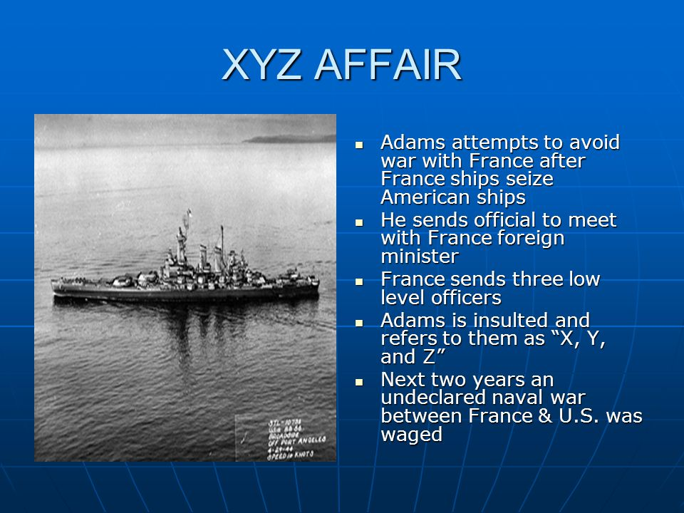 XYZ AFFAIR Adams attempts to avoid war with France after France ships seize American ships Adams attempts to avoid war with France after France ships