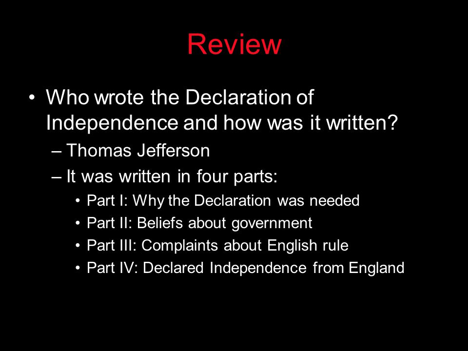 Review Who wrote the Declaration of Independence and how was it written.