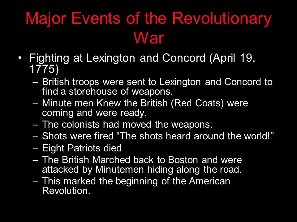 Major Events of the Revolutionary War Fighting at Lexington and Concord (April 19, 1775) –British troops were sent to Lexington and Concord to find a