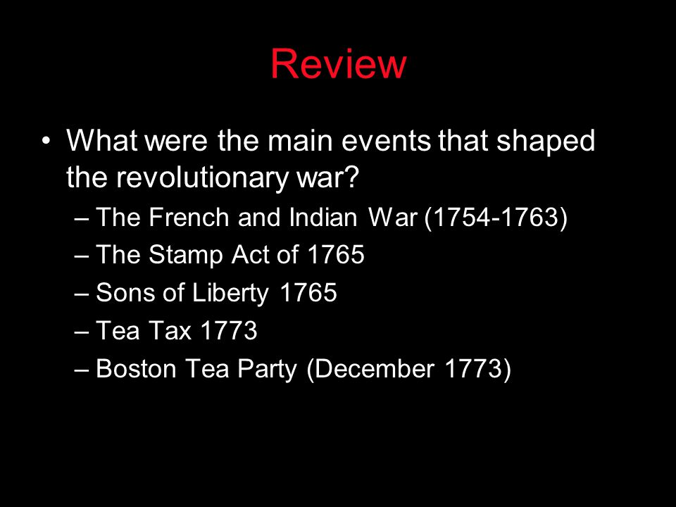 Review What were the main events that shaped the revolutionary war.
