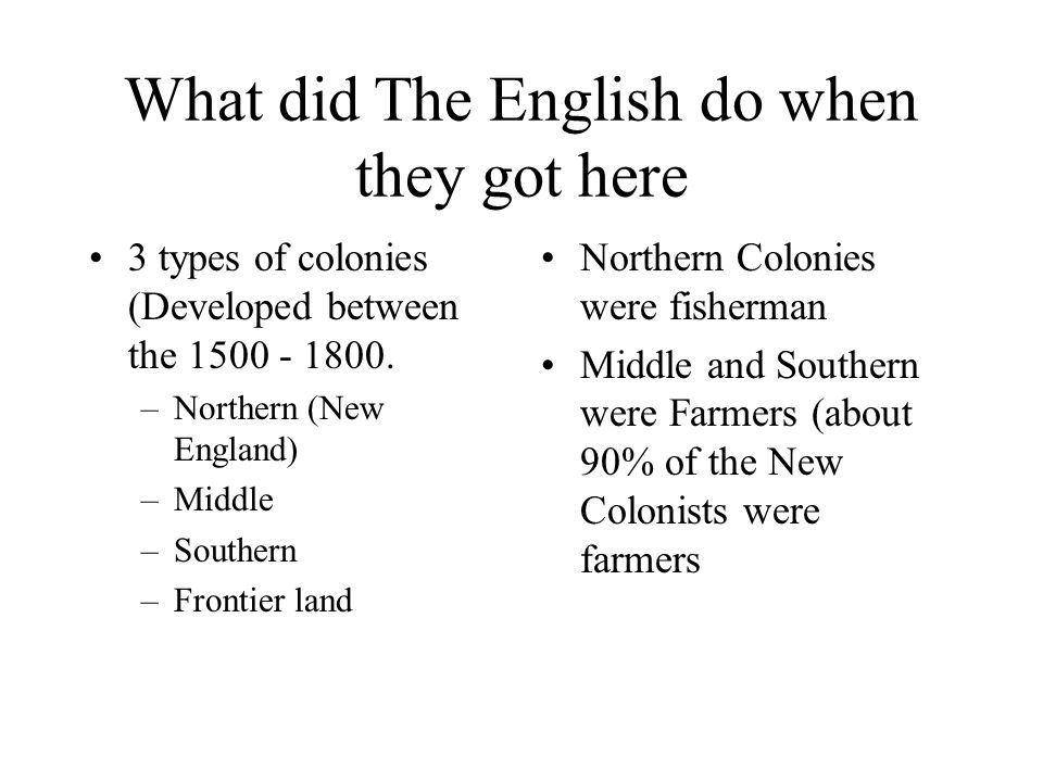 What did The English do when they got here 3 types of colonies (Developed between the 1500 - 1800.