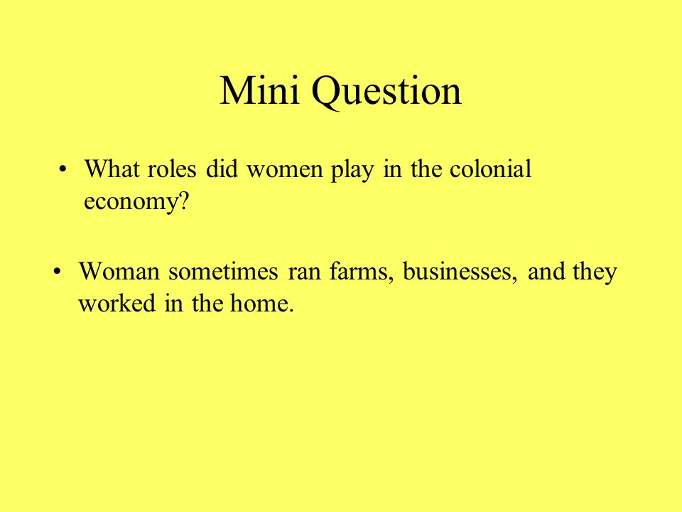 Mini Question What was the labor source in each region, and why did it develop differently from those in the other regions? Southern – slaves New Engl