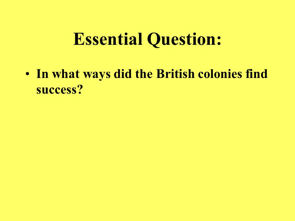 Essential Question: What historical, geographic, social, and economic factors created ties and tensions between England and the colonies?