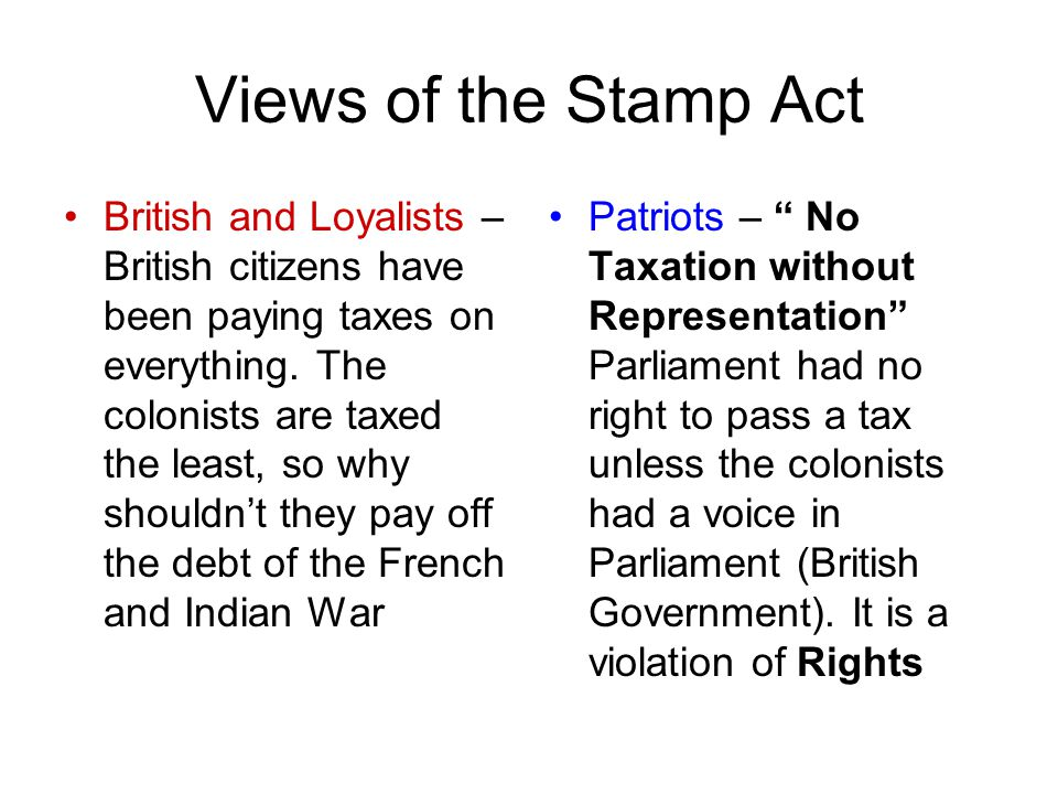 Views of the Stamp Act British and Loyalists – British citizens have been paying taxes on everything.