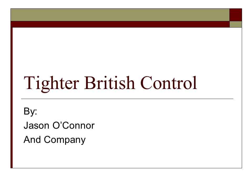 Tighter British Control By: Jason O'Connor And Company